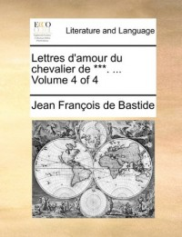 Lettres D'Amour Du Chevalier de ***. ... Volume 4 of 4