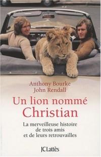 Un lion nommé Christian : La merveilleuse histoire de trois amis et de leurs retrouvailles