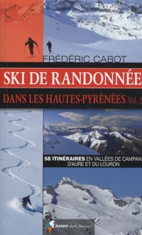 Ski de randonnée dans les Hautes-Pyrénées : Volume 2, 58 itinéraires en vallées de Campan, d'Aure et du Louron