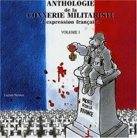 Anthologie de la connerie militariste d'expression française : Tome 1