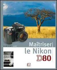 Maîtriser le Nikon D80