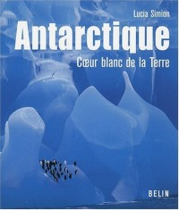 Antarctique : Coeur blanc de la Terre