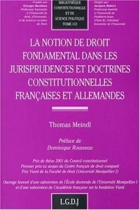 La notion de droit fondamental dans les jurisprudences et doctrines constitutionnelles françaises et allemandes, tome 112