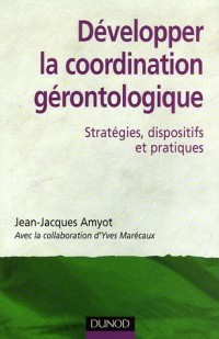 Développer la coordination gérontologique : Stratégies, dispositifs et pratiques