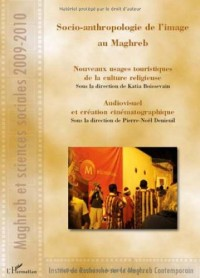 Socio-anthropologie de l'image au Maghreb : Nouveaux usages touristiques de la culture religieuse ; Audiovisuel et dréation cinématographique