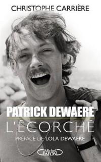 Patrick Dewaere, l'Ecorche