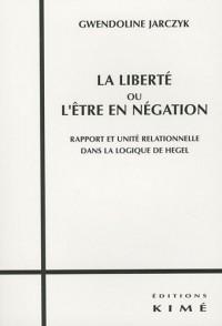 La liberté ou l'être en négation : Rapport et unité relationnelle dans la logique de Hegel
