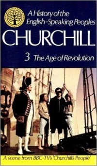 A History of the English-Speaking Peoples Vol 3: The Age of Revolution 1688-1812
