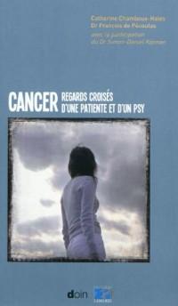 Cancer: Regard Croisés d'une Patiente et d'Unpsychanaliste