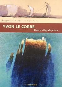 YVON LE CORRE, DANS LE SILLAGE DU PEINTRE