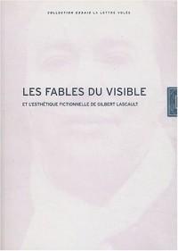 Les fables du visible et l'esthétique fictionnelle de Gilbert Lascault