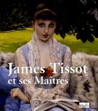 James Tissot : Et ses Maîtres