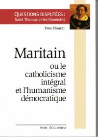 Maritain ou le catholicisme integral et l'humanisme démocratique