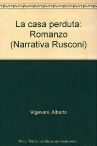 La casa perduta: Romanzo (Narrativa Rusconi) (Italian Edition)
