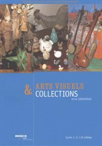 Arts visuels et collections : Cycles 1, 2, 3 et Collège