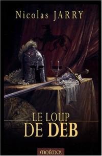 Chroniques du Loup de Deb, Tome 1 : Le loup de Deb