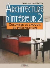 Architecture d'intérieur : Tome 2, Coloriser le croquis de présentation