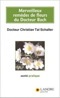 Merveilleux remèdes de fleurs du Docteur Bach : Guide pratique