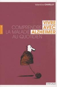 Vivre avec Alzheimer. Comprendre la Maladie au Quotidien