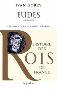 Eudes : Fondateur de la dynastie capétienne (888-898)