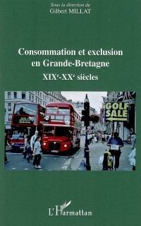 Consommation et exclusion en Grande-Bretagne : XIXe et XXe siècles