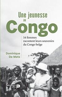 Une jeunesse au Congo - 14 femmes racontent leurs souvenirs du Congo Belge
