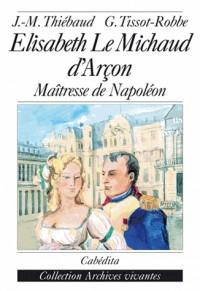 Elisabeth Le Michaud d'Arçon : Maîtresse de Napoléon