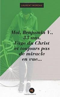 Moi, Benjamin V., 33 ans, l'âge du Christ et toujours pas de miracle en vue...