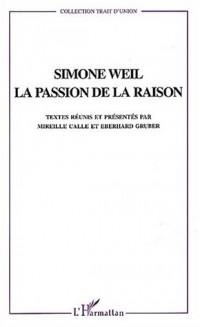 Simone Weil. : La passion de la raison