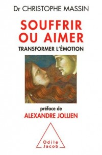 Souffrir ou aimer: Transformer l'émotion