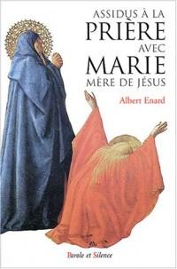 Assidus à la prière avec Marie, mère de Jésus