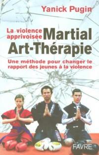 Martial-Art-Thérapie : La violence apprivoisée
