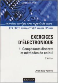 Électronique, tome 1 : Composants discrets et méthodes de calcul - Exercices corrigés avec rappels de cours