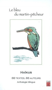 Le bleu du Martin-Pêcheur, Haikus