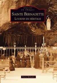 Sainte Bernadette - Lourdes en héritage