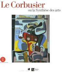 Le Corbusier, ou, La synthèse des arts
