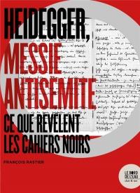 Heidegger, messie antisémite : Ce que révèlent les Cahiers noirs