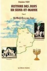 Histoire des Juifs en Seine-et-Marne : Tome 1