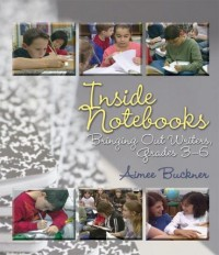 Inside Notebooks: Bringing Out Writers, Grades 3-6