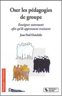 Oser les pédagogies de groupe : Enseigner autrement afin qu'ils apprennent vraiment