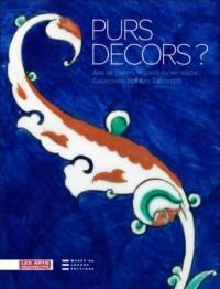 Purs décors ? : Arts de l'Islam, regards du XIXe siècle, Collections des Arts Décoratifs