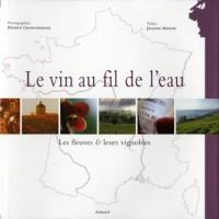 Le vin au fil de l'eau : Les fleuves & leurs vignobles