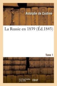 La Russie en 1839  T 1  ed 1843
