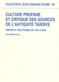 Culture profane et critique des sources de l'Antiquité tardive : Trente et une études de 1974 à 2003