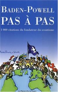 Baden-Powell pas à pas : 1000 citations du fondateur du scoutisme