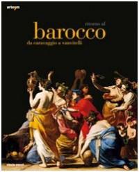 Ritorno al Barocco. Da Caravaggio a Vanvitelli. Catalogo della mostra (Napoli, 12 dicembre 2009-11 aprile 2010)
