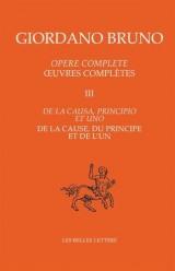 Œuvres complètes. Tome III : De la cause, du principe et de l'un (3)