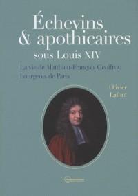 Echevins & apothicaires sous Louis XIV : La vie de Matthieu-François Geoffroy, bourgeois de Paris