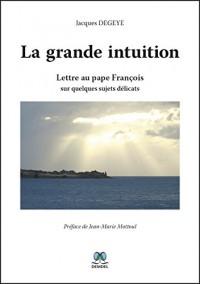 La grande intuition - Lettre au pape François sur quelques sujets délicats