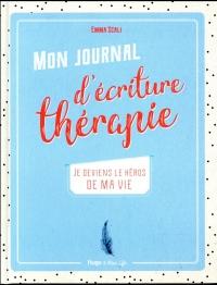 Mon journal d'écriture thérapie - Je deviens le héros de ma vie